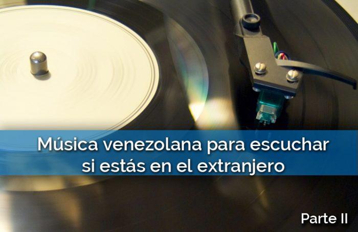 Música Venezolana para escuchar si estás en el extranjero Parte II